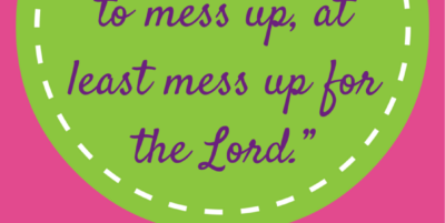 mess up for the Lord