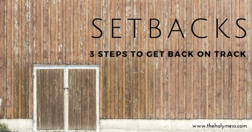 Setbacks: Three Steps to Get Back on Track
