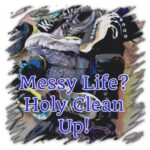 messy life holy clean up podcast picture