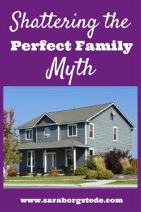 Shattering the Perfect Family Myth