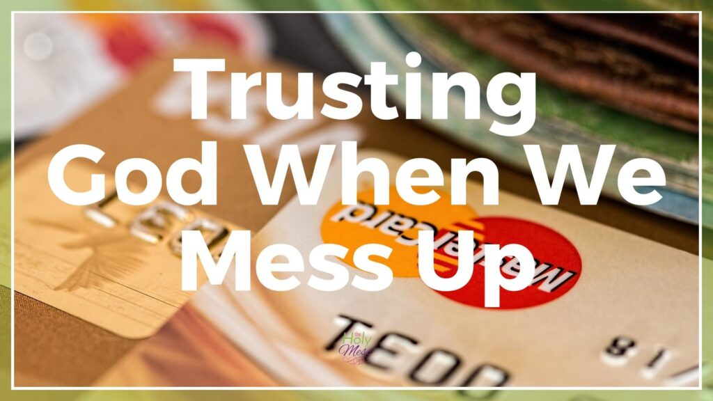 Trusting God When We Mess Up|The Holy Mess