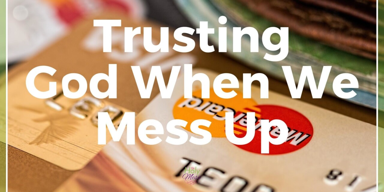 Trusting God When We Mess Up: Part One