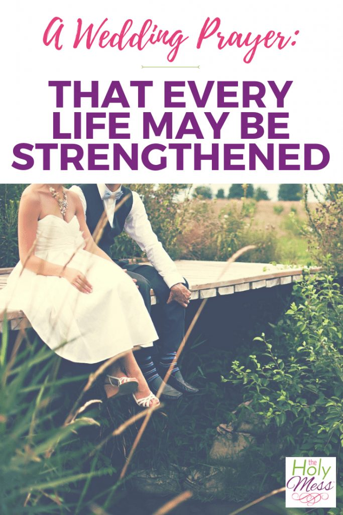 A wedding prayer: That Every Life May Be Strengthened #wedding #marriage #prayer
