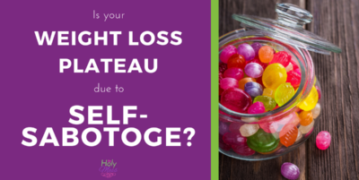 Is your weight loss plateau due to self sabotage