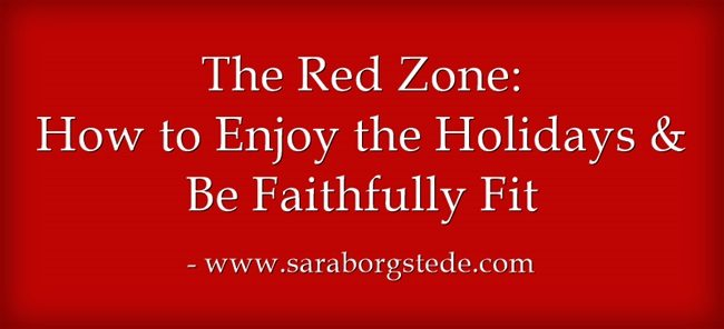The Red Zone: How to Enjoy the Holidays and Stay Fit