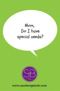 Mom, do I have special needs?