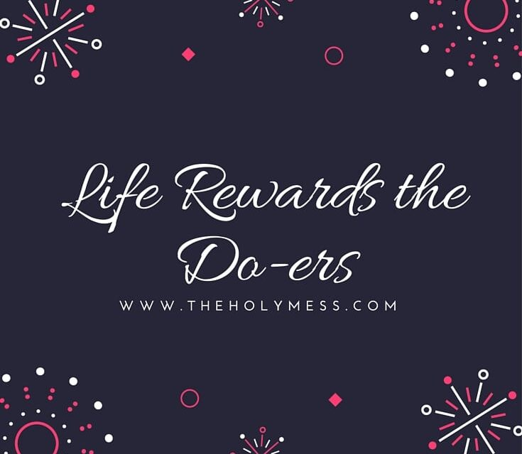 Life Rewards the Do-ers