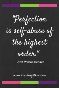 Perfection is self abuse of the highest order