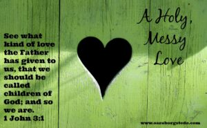A Holy, Messy Love