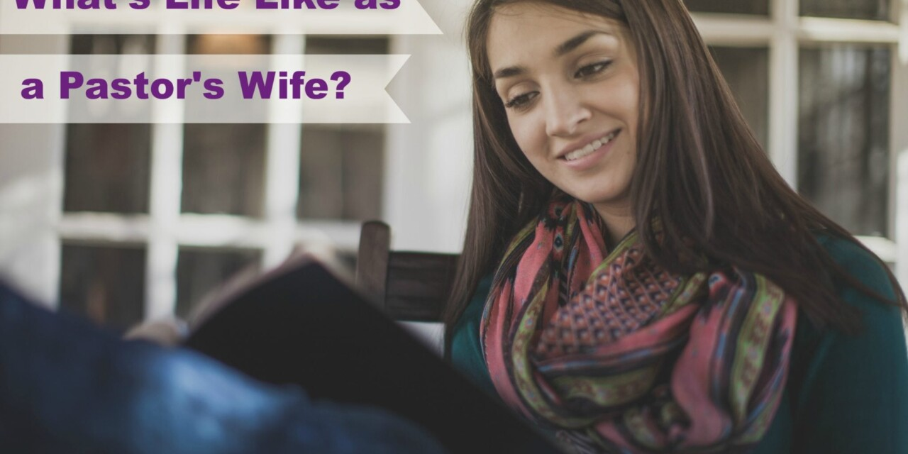 What's Life Like as a Pastor's Wife?