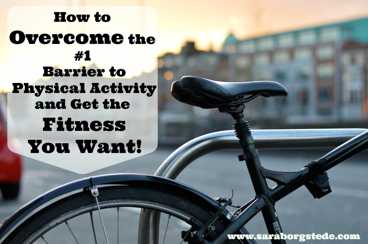 How to Overcome the #1 Barrier to Physical Activity and Get the Fitness You Want!