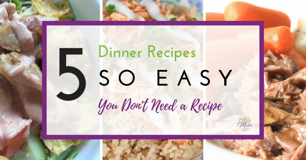 5 Dinner Recipes So Easy You Don't Need a Recipe