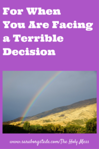 For when you are facing a terrible decision