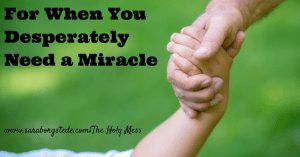 For When You Desperately Need a Miracle