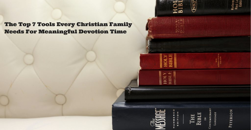 The Top 7 Tools Every Christian Family Needs