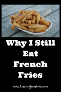 Why I Still Eat French Fries