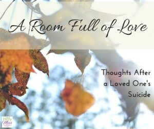 A Room Full of Love: Thoughts after a Loved One's Suicide