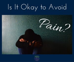 Is It Okay to Avoid Pain?