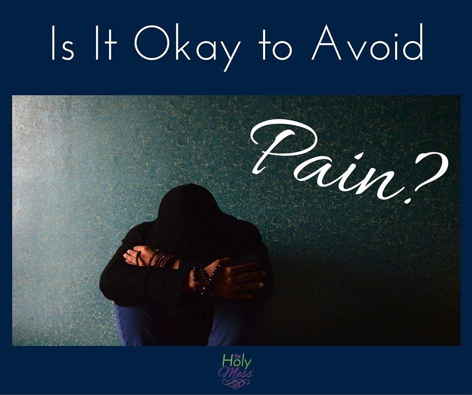 Is it Okay to Avoid Pain?