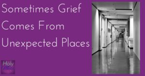 Sometimes Grief Comes from Unexpected Places