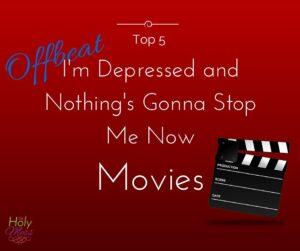 Top 5 Offbeat I'm Depressed Movies