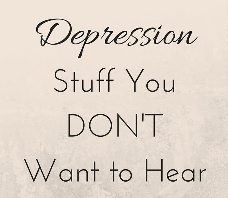 Truths About Depression: Stuff You Don't Want to Hear