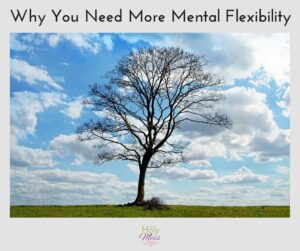 Why You Need More Mental Flexibility