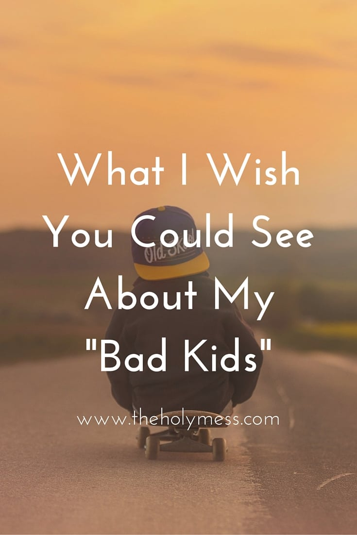 "What I Wish You Could See About My ""Bad"" Kids"