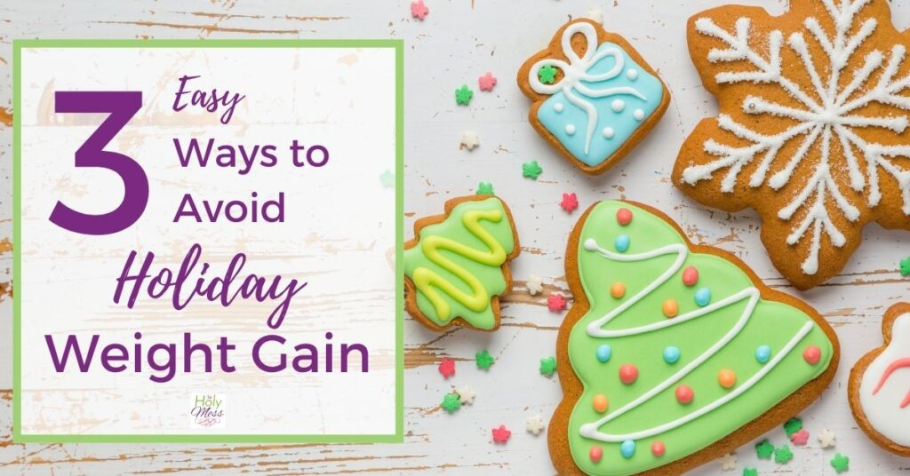 Avoid Holiday Weight Gain - 3 simple ways