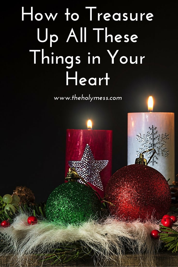 How to Treasure Up All Things Things in Your Heart|The Holy Mess