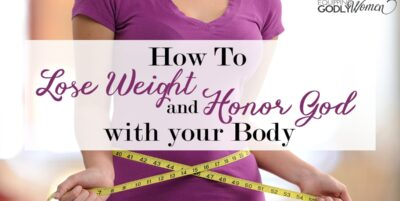How to Lose Weight and Honor God with Your Body