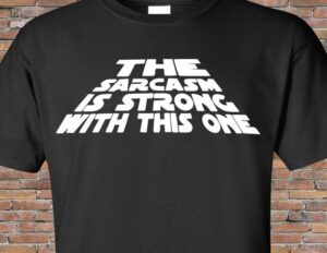 The Sarcasm is Strong with this One etsy t-shirt