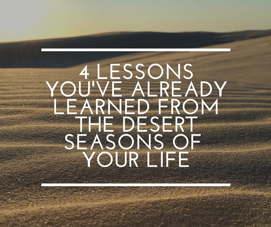 4 Lessons You've Already Learned from the Desert Seasons of Your Life
