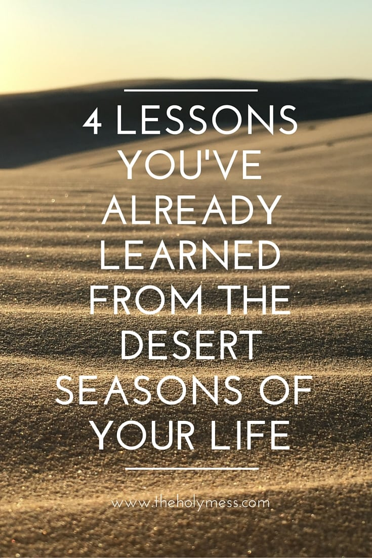 4 Lessons You've Already Learned from the Desert Seasons of Your Life|The Holy Mess