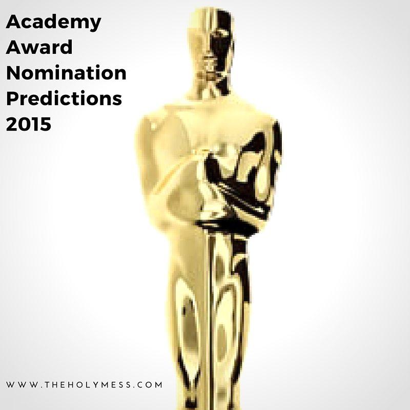 Academy Award Nomination Predictions 2015