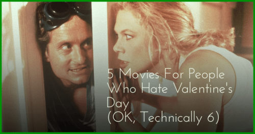 5 Movies for People Who Hate Valentine's Day