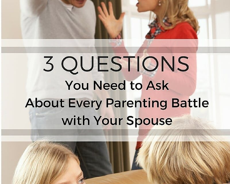 3 Questions You Need to Ask About Every Parenting Battle with Your Spouse
