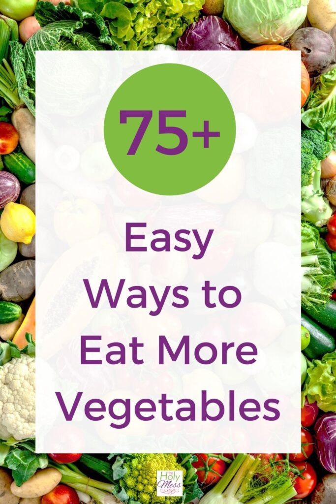 75 easy ways to eat more vegetables