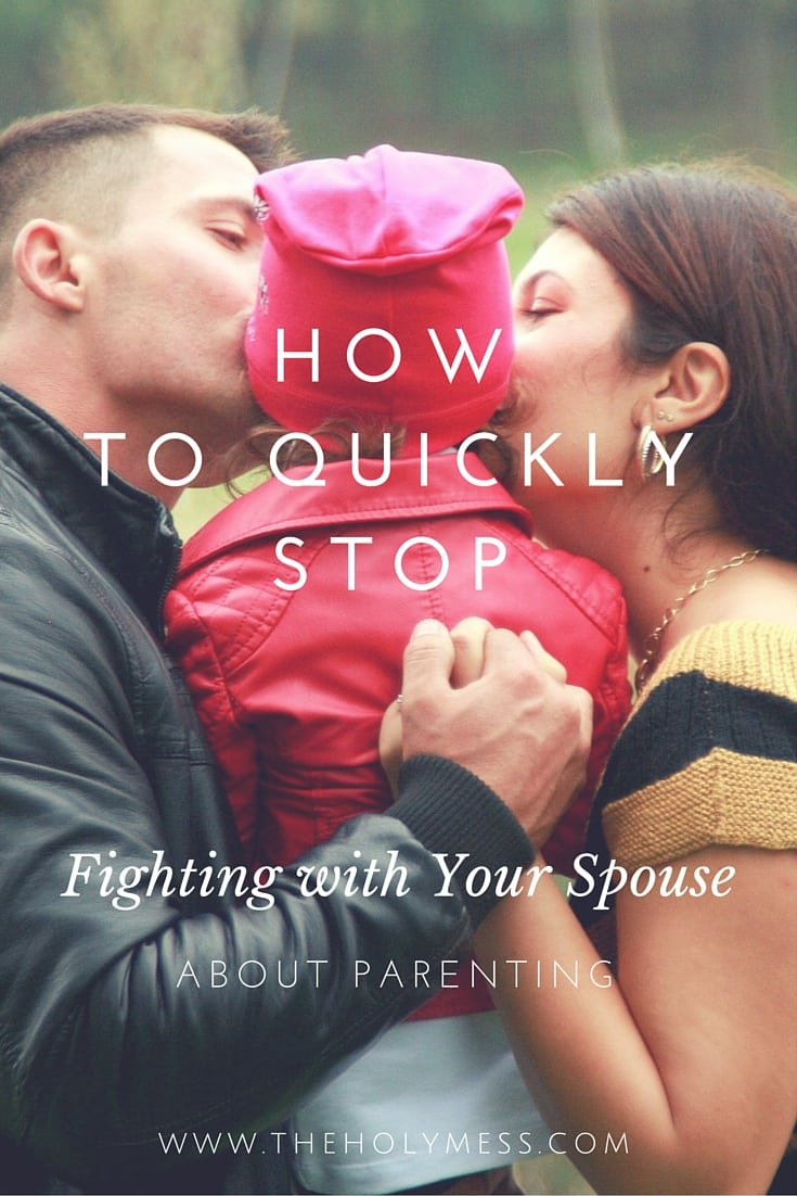 How to Quickly Stop Fighting with Your Spouse About Parenting|The Holy Mess