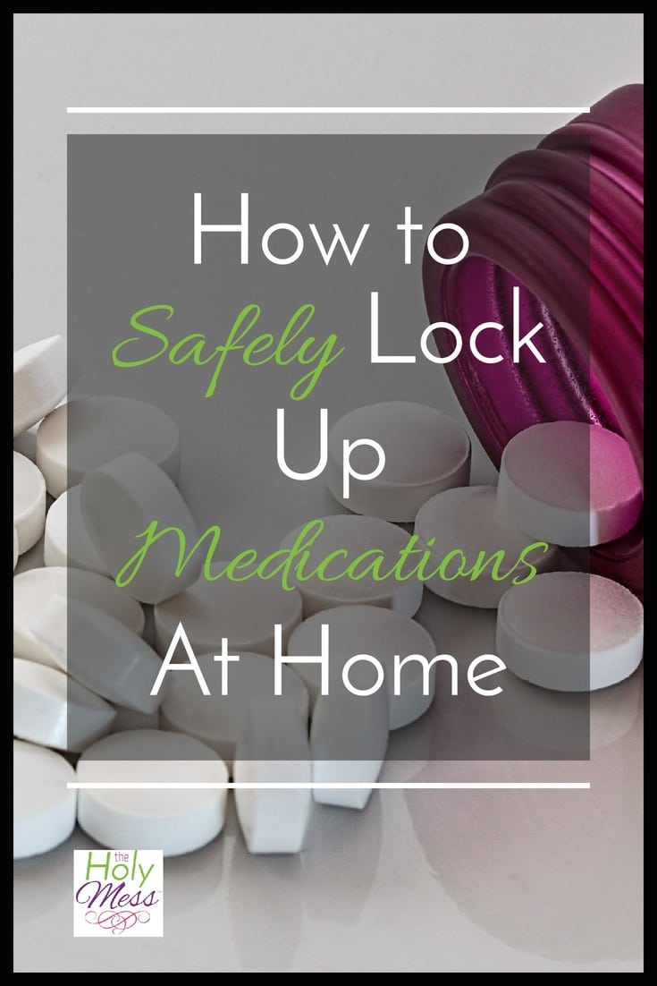 How to Safely Lock Up Medications at Home|The Holy Mess