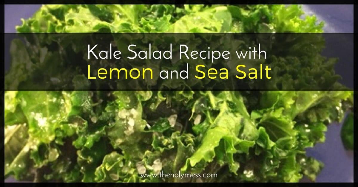 Kale Salad Recipe with Lemon and Sea Salt|The Holy Mess