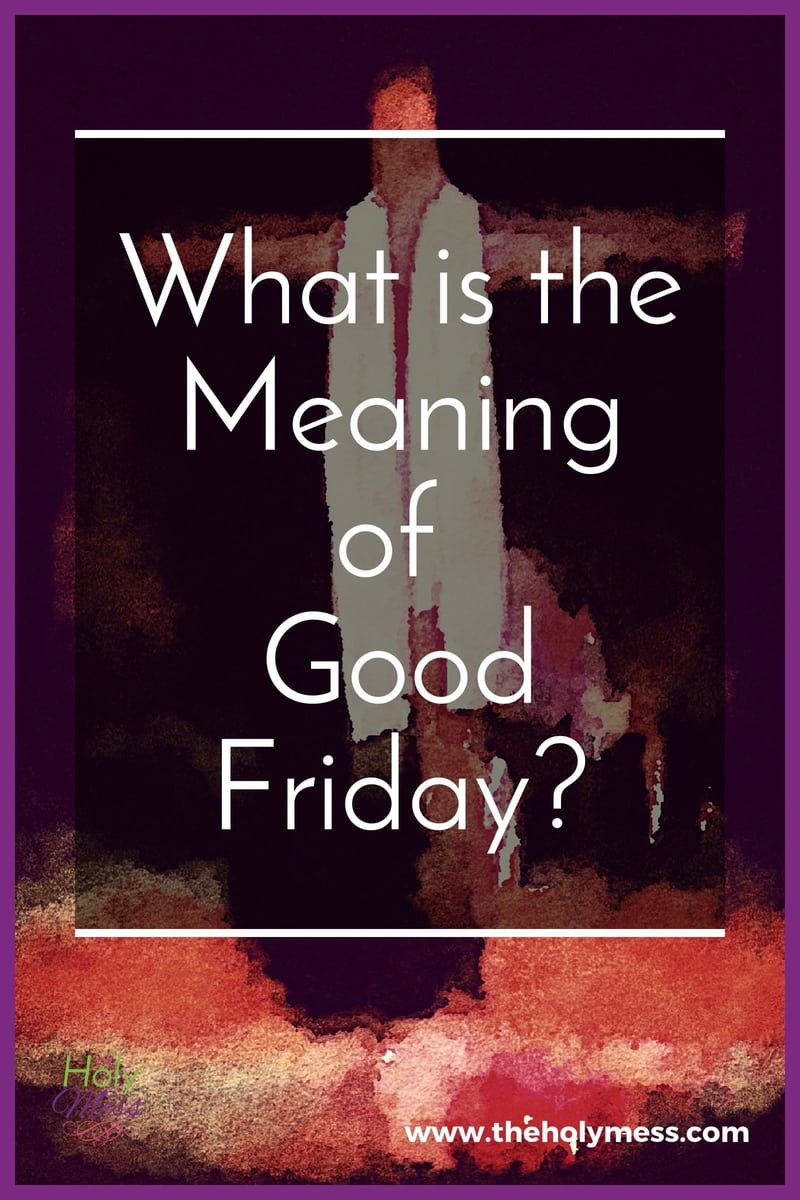 What is the Meaning of Good Friday?|The Holy Mess