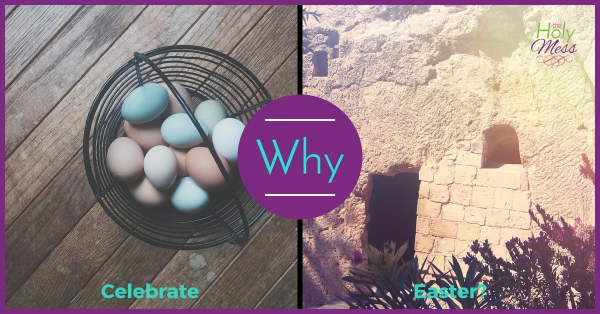 Why Do You Celebrate Easter?