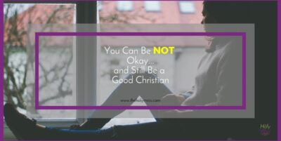 You Can Be NOT Okay...and Still Be a Good Christian The Holy Mess