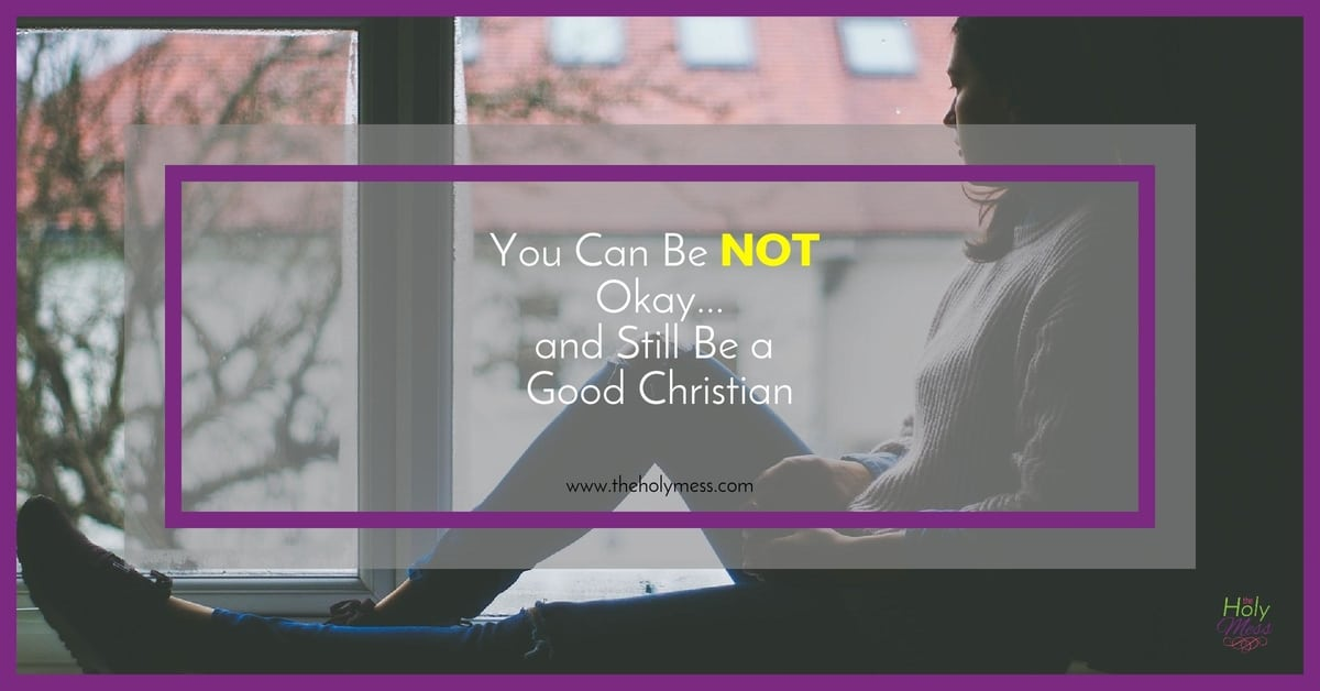 You Can Be NOT Okay...and Still Be a Good Christian|The Holy Mess
