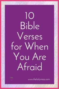 10 Bible Verses of Encouragement for When You Are Afraid