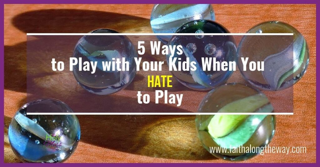 5 Ways to Play with Your Kids when You Hate to Play|The Holy Mess