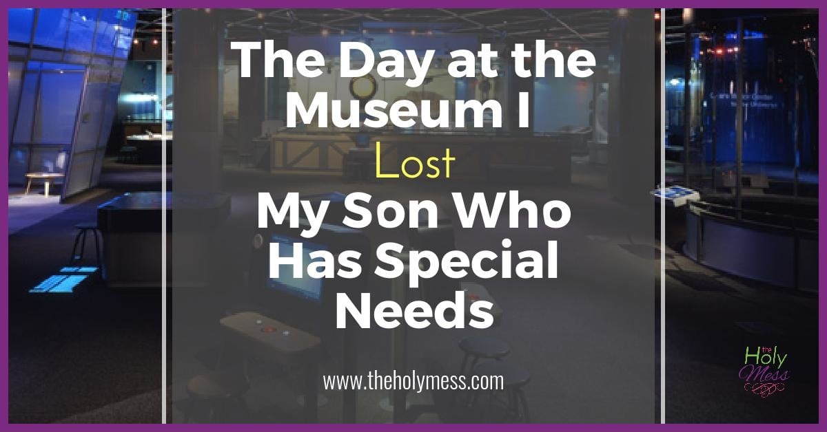 The Day at the Museum I Lost My Son Who Has Special Needs