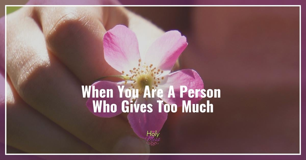 When You Are a Person Who Gives Too Much
