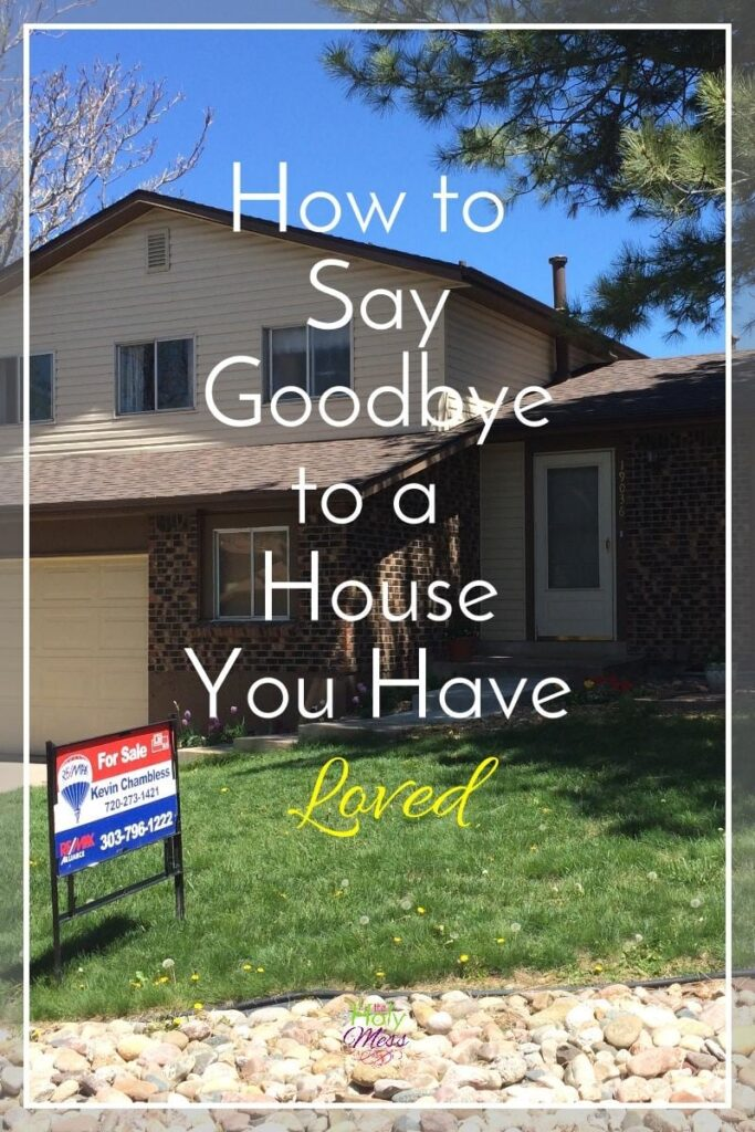 How to Say Goodbye to a House You Have Loved|The Holy Mess